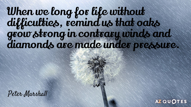 Quotation Peter Marshall When we long for life without difficulties remind us that 18 83 16
